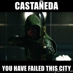 YOU HAVE FAILED THIS CITY - Castañeda You have failed this city