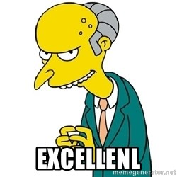 Mr Burns meme -  Excellenl