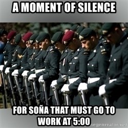 Moment Of Silence - A MOMENT OF SILENCE FOR SOŇA THAT MUST GO TO WORK AT 5:00