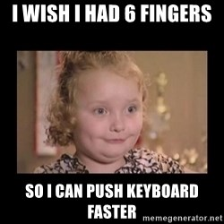 Honey BooBoo - I wish I had 6 fingers So I can push keyboard faster