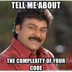 Typical Indian guy - TELL ME ABOUT THE COMPLEXITY OF YOUR CODE