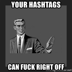 kill yourself guy blank - Your Hashtags Can Fuck Right Off