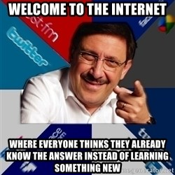 The Internet Social Network Oldtimer - Welcome to the internet Where everyone thinks they already know the answer instead of learning something new