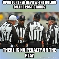 NFL Ref Meeting - Upon further review, the ruling on the post stands There is no penalty on the play