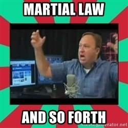 Alex Jones  - Martial law And so forth