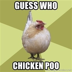 Uneducatedchicken - GUESS WHO CHICKEN POO