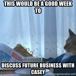 Sophisticated Cat - This would be a good week to discuss future business with Casey