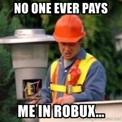 No One Ever Pays Me in Gum - No One Ever Pays  Me in Robux...