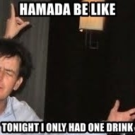 Drunk Charlie Sheen - hamada be like  tonight i only had one drink