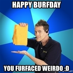 Shamwow Guy - Happy burfday you furfaced weirdo :D