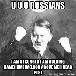 Disco Hitler - U U U russians I am stronger i am holding kamehameha(look above meh head pls)