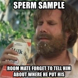 Milk was a bad choice - sperm sample room mate forget to tell him about where he put his