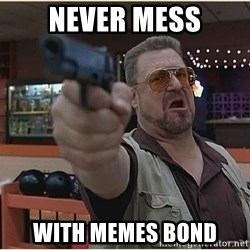WalterGun - NEVER MESS WITH MEMES BOND