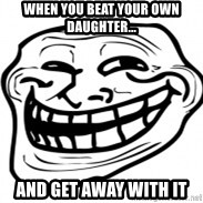 Troll Face in RUSSIA! - When you beat your own daughter... And get away with it