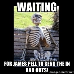 Still Waiting - Waiting For James Pell to send the in and outs!