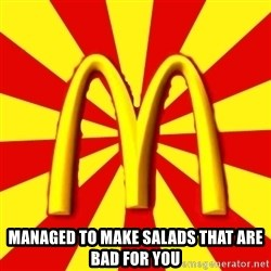McDonalds Peeves -  Managed to make salads that are bad for you