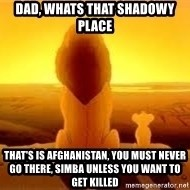The Lion King - Dad, whats that shadowy place that's is afghanistan, you must never go there, simba unless you want to get killed