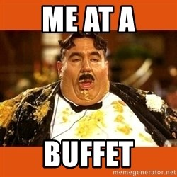Fat Guy - Me at a Buffet