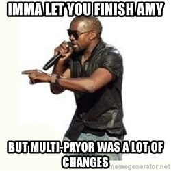 Imma Let you finish kanye west - Imma Let you finish Amy But multi-payor was a lot of changes