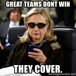 Hillary Text - Great teams dont win They cover.