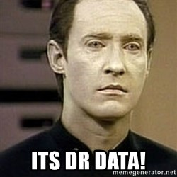 Star Trek Data -  Its DR DATA!