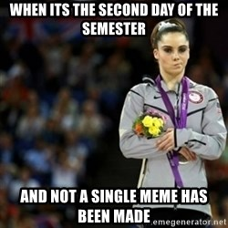 unimpressed McKayla Maroney 2 - When its the second day of the semester And not a single meme has been made