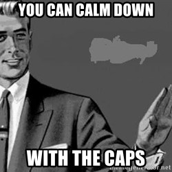 Correction Man  - you can calm down with the caps