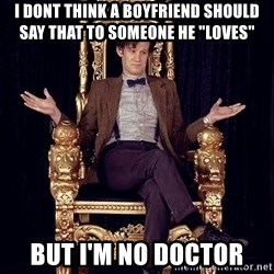 "Hipster Doctor Who - i dont think a boyfriend should say that to someone he ""loves""  But I'm no doctor"