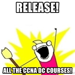 x all the y - release! all the CCNA DC Courses!
