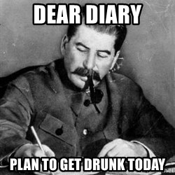 Dear Diary - DEAR DIARY PLAN TO GET DRUNK TODAY