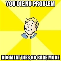 Fallout 3 - You die,no problem Dogmeat dies,GO RAGE MODE