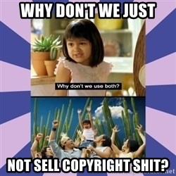 Why don't we use both girl - Why don't we just Not sell copyright shit?