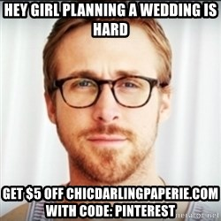 Ryan Gosling Hey Girl 3 - Hey Girl PLanning a wedding is hard get $5 off ChicDarlingPaperie.coM with code: PINTEREST