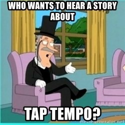 buzz killington - who wants to hear a story about tap tempo?