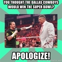 CM Punk Apologize! - You thought the dallas cowboys would win the super bowl? apologize!