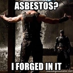 Bane Let the Games Begin - ASBESTOS? I FORGED IN IT