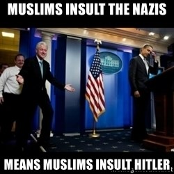 Inappropriate Timing Bill Clinton - Muslims insult the Nazis means Muslims Insult Hitler