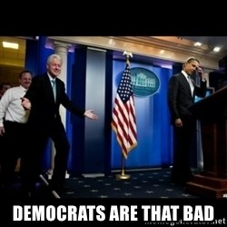 Inappropriate Timing Bill Clinton -  Democrats are that bad