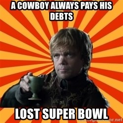 Tyrion Lannister - A CowBOY Always Pays His DEBTS Lost Super Bowl