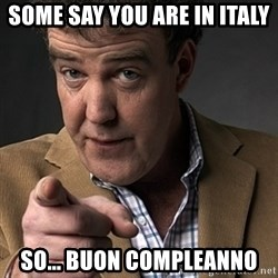 Jeremy Clarkson - Some say you are in italy So... Buon compleanno