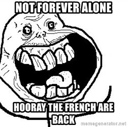 Happy Forever Alone - Not forever alone hooray the french are back