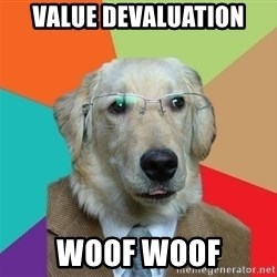 Business Dog - VALUE DEVALUATION WOOF WOOF