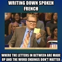 drew carey - Writing down spoken French Where the letters in between are made up and the word endings don't matter