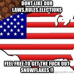 Scumbag America - DONT LIKE OUR LAWS,RULES,ELECTIONS FEEL FREE TO GET THE FUCK OUT SNOWFLAKES !!