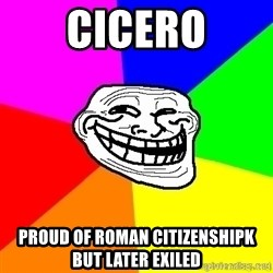 troll face1 - Cicero Proud of Roman citizenshipk but later Exiled