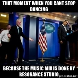 Inappropriate Timing Bill Clinton - that moment when you cant stop dancing because the music mix is done by resonance studio