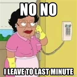 Family guy maid - No No I leave to last minute