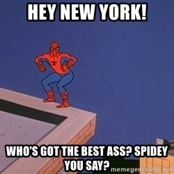 Spiderman12345 - HEY NEW YORK! WHO'S GOT THE BEST ASS? SPIDEY YOU SAY?