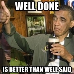 THUMBS UP OBAMA - well done is better than well said
