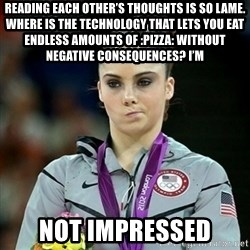 Not Impressed McKayla - reading each other's thoughts is so lame. where is the technology that lets you eat endless amounts of :pizza: without negative consequences? i'm  not impressed